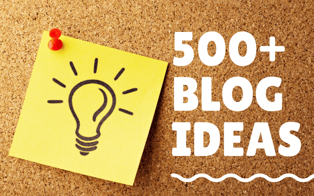 List of 500+ Ideas To Start A Blog